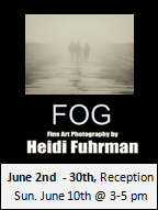 FOG Fine Art Photography by Heidi Fuhrman, opening, Reception Sunday June 10 3 -5 pm