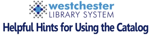 Helpful Hints for using the Westchester Library System Catalog