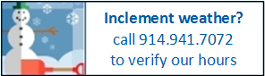 Inclement weather? Call 914.941.7072 to verify our hours.