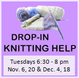 Drop In Knitting Help, 6:30 - 8 pm, NOv 6, 20, December 4 and 18