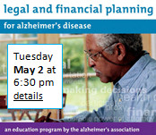 Legal and financial planning for alzheimers disease, an educational program by the alzheimer's association, Tuesday May 2 at 6:30 pm, details